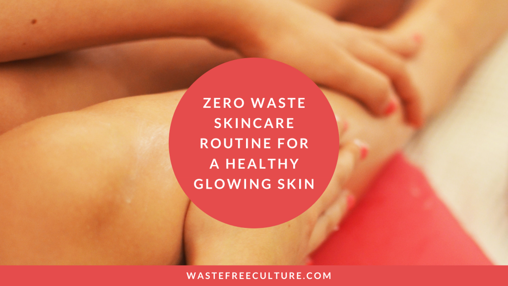 Zero waste skincare routine for a healthy glowing skin