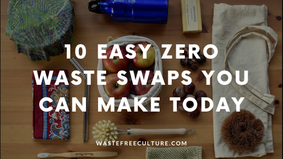 10 easy Zero waste swaps you can make today