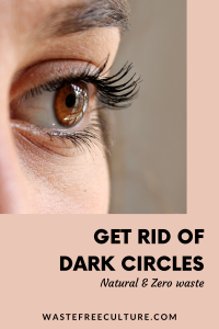 Get rid of Dark circles - natural & zero waste