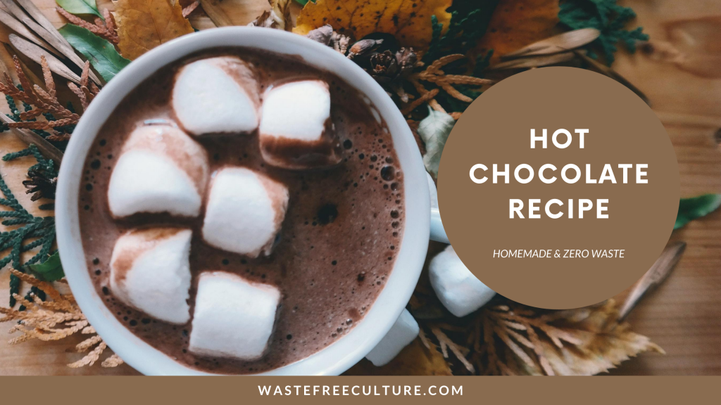 Hot Chocolate Recipe - Homemade & Zero Waste