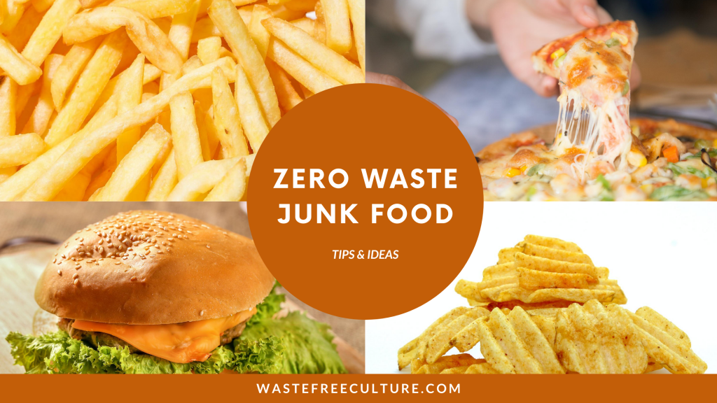 Zero Waste Junk food - Tips and Ideas