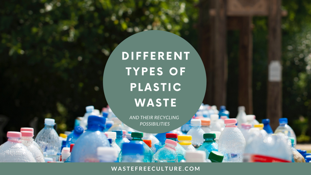 Different Types of Plastic Waste & Plastic Recycling